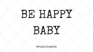 BE HAPPY BABY
